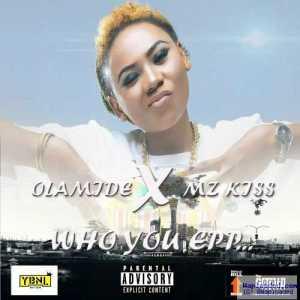 Olamide - Who You Epp? ft. Mz Kiss (Freestyle)